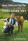 Horses, Heifers and Hairy Pigs : The Life of a Yorkshire Vet - Book