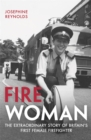 Fire Woman : The Extraordinary Story of Britain's First Female Firefighter - Book