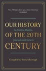 Our History of the 20th Century : As Told in Diaries, Journals and Letters - Book
