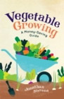 Vegetable Growing : A Money-saving Guide - Book