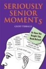 Seriously Senior Moments : Or, Have You Bought This Book Before? - Book