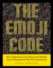 The Emoji Code : How Smiley Faces, Love Hearts and Thumbs Up are Changing the Way We Communicate - eBook