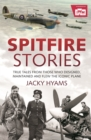 Spitfire Stories : True Tales from Those Who Designed, Maintained and Flew the Iconic Plane - Book