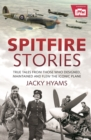 Spitfire Stories : True Tales from Those Who Designed, Maintained and Flew the Iconic Plane - eBook