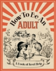 How to be an Adult : A Book of Real Help - Book