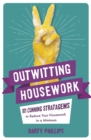 Outwitting Housework : 101 Cunning Stratagems to Reduce Your Housework to a Minimum - Book