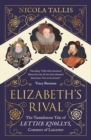 Elizabeth's Rival : The Tumultuous Tale of Lettice Knollys, Countess of Leicester - Book