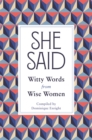She Said : Witty Words from Wise Women - Book