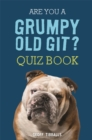 Are You a Grumpy Old Git? Quiz Book - Book