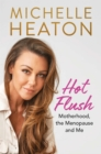 Hot Flush : Motherhood, the Menopause and Me - Book
