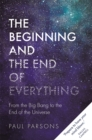 The Beginning and the End of Everything : From the Big Bang to the End of the Universe - Book