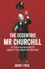The Eccentric Mr Churchill : Little-Known Facts About the Greatest Briton - Book