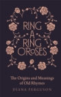 Ring-a-Ring o'Roses : Old Rhymes and Their True Meanings - Book