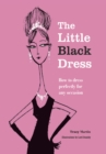The Little Black Dress : How to dress perfectly for any occasion - eBook