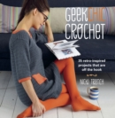 Geek Chic Crochet : 35 retro-inspired projects that are off the hook - eBook