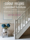 Colour Recipes for Painted Furniture and More : 40 Step-by-Step Projects to Transform Your Home - Book