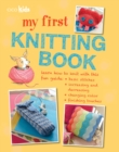 My First Knitting Book : 35 Easy and Fun Knitting Projects for Children Aged 7 Years+ - Book