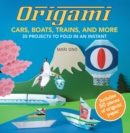 Origami Cars, Boats, Trains and more : 35 Projects to Fold in an Instant - Book