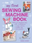 My First Sewing Machine Book : 35 Fun and Easy Projects for Children Aged 7 Years+ - Book