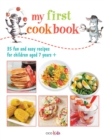 My First Cook Book : 35 Fun and Easy Recipes for Children Aged 7 Years+ - Book