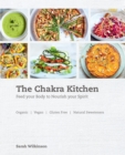 The Chakra Kitchen : Feed Your Body to Nourish Your Spirit - Book