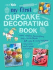 My First Cupcake Decorating Book : 35 recipes for decorating cupcakes, cookies and cake pops for children aged 7 years + - eBook