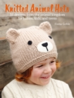 Knitted Animal Hats : 35 wild and wonderful hats for babies, kids and the young at heart - eBook
