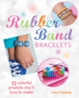 Rubber Band Bracelets : 35 colorful projects you'll love to make - eBook