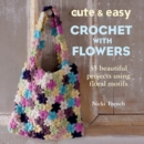 Cute and Easy Crochet with Flowers : 35 beautiful projects using floral motifs - eBook