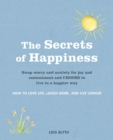 The Secrets of Happiness : How to love life, laugh more, and live longer - eBook