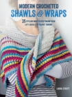 Modern Crocheted Shawls and Wraps : 35 Stylish Ways to Keep Warm from Lacy Shawls to Chunky Throws - Book