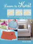Learn to Knit : 25 Quick and Easy Knitting Projects to Get You Started - Book