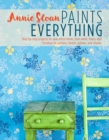 Annie Sloan Paints Everything : Step-By-Step Projects for Your Entire Home, from Walls, Floors, and Furniture, to Curtains, Blinds, Pillows, and Shades - Book