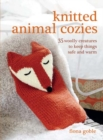 Knitted Animal Cozies : 35 Woolly Creatures to Keep Things Safe and Warm - Book