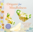 Origami for Mindfulness : Color and Fold Your Way to Inner Peace with These 35 Calming Projects - Book