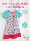 Sewing for Babies and Children : 25 Beautiful Designs for Clothes and Accessories for Ages 0-5 - Book