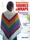 Modern Knitted Shawls and Wraps : 35 Warm and Stylish Designs to Knit, from Lacy Shawls to Chunky Afghans - Book