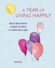 A Year of Living Happily : Week-By-Week Activities to Unlock the Secrets of a Happier Way of Being - Book