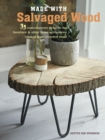 Made with Salvaged Wood : 35 Contemporary Projects for Furniture & Other Home Accessories Created from Recycled Wood - Book