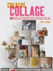 Creative Collage : 30 Projects to Transform Your Collages into Wall Art, Personalized Stationery, Home Accessories, and More - Book