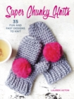 Super Chunky Knits : 35 Fun and Fast Designs to Knit - Book