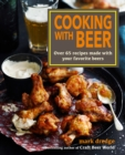 Cooking with Beer : Use lagers, IPAs, wheat beers, stouts, and more to create over 65 delicious recipes - eBook