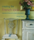 Creating the French Look : Inspirational ideas and 25 step-by-step projects - eBook