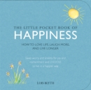 The Little Pocket Book of Happiness : How to love life, laugh more, and live longer - eBook