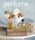 Perfume : The Art and Craft of Fragrance - Book