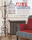 Junk Genius : Stylish Ways to Repurpose Everyday Objects, with Over 80 Projects and Ideas - Book