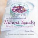 The Little Pocket Book of Natural Beauty : 35 Step-by-Step Projects for Homemade Beauty - Book