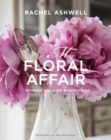 Rachel Ashwell: My Floral Affair : Whimsical Spaces and Beautiful Florals - Book
