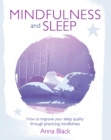 Mindfulness and Sleep : How to Improve Your Sleep Quality Through Practicing Mindfulness - Book