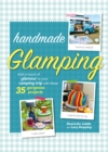 Handmade Glamping : Add a Touch of Glamour to Your Camping Trip with These 35 Gorgeous Craft Projects - Book